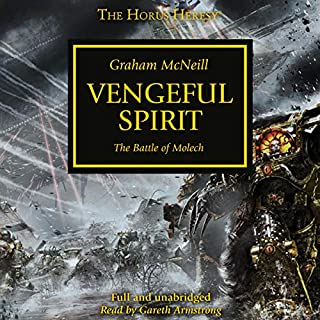 Vengeful Spirit     The Horus Heresy, Book 29              Written by:                                                                                                                                 Graham McNeill                               Narrated by:                                                                                                                                 Gareth Armstrong                      Length: 15 hrs and 11 mins     13 ratings     Overall 4.8