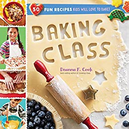 Baking Class: 50 Fun Recipes Kids Will Love to Bake! (Cooking Class) by [Deanna F. Cook]