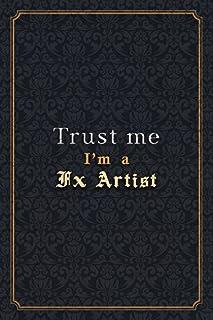 Fx Artist Notebook Planner - Trust Me I'm A Fx Artist Job Title Working Cover Checklist Journal: Menu, Over 110 Pages, Org...