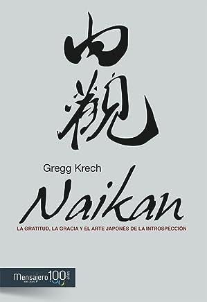 NAIKAN. La gratitud, la gracia y el arte japonés de la introspección (Psicologia) (Spanish Edition)