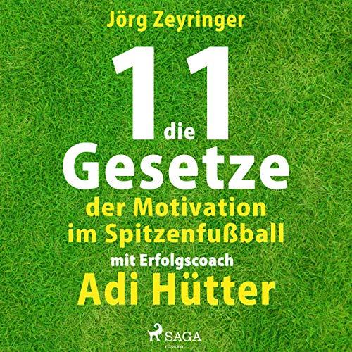 Die 11 Gesetze der Motivation im Spitzenfußball: Mit Erfolgscoach Adi Hütter