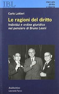 Le ragioni del diritto. Libertà individuale e ordine giuridico nel pensiero di Bruno Leoni (Mercato, Diritto e Libertà)