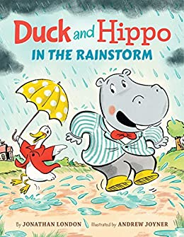 Duck and Hippo in the Rainstorm by [Jonathan London, Andrew Joyner]