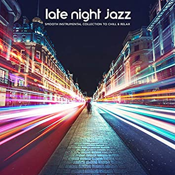 Late Night Jazz: Smooth Instrumental Collection to Chill & Relax, Deeply Relaxing Lounge Jazz