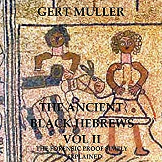 The Ancient Black Hebrews Vol II     The Forensic Proof Simply Explained              By:                                                                                                                                 Gert Muller                               Narrated by:                                                                                                                                 Dave Wright                      Length: 1 hr and 56 mins     46 ratings     Overall 4.2