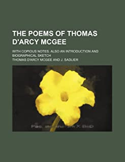 The Poems of Thomas D'Arcy McGee; With Copious Notes. Also an Introduction and Biographical Sketch