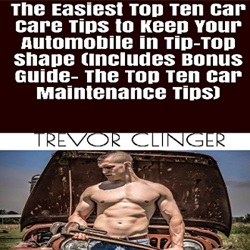 The Easiest Top Ten Car Care Tips to Keep Your Automobile in Tip-Top Shape audiobook cover art