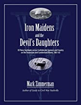 Iron Maidens and the Devil's Daughters: US Navy Gunboats versus Confederate Gunners and Cavalry on the Tennessee and Cumberland Rivers, 1861-65