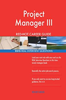 Project Manager III RED-HOT Career Guide; 2515 REAL Interview Questions