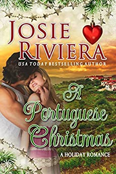 A Portuguese Christmas: A Sweet and Wholesome Holiday Romance by [Josie Riviera]