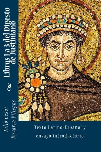 Libros 1 a 3 del Digesto de Justiniano: Texto Latino-Español y ensayo introductorio: Volume 1 (Digesta Iustiniani Imperatoris)
