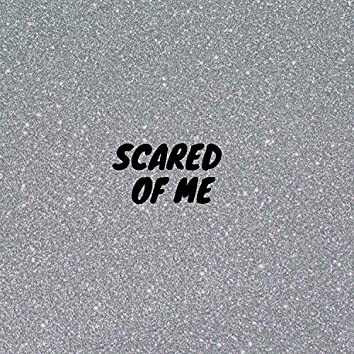 Scared of Me