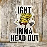 Ight Imma Head Out Spongebob Meme Sticker - Ight Imma Head Out - Spongebob Meme Sticker - Spongebob Decal