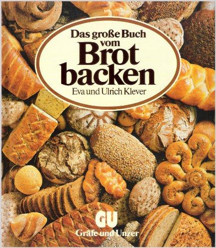 Das große Buch vom Brotbacken. Alles über Brot aus dem eigenen Ofen