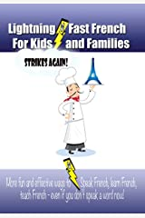 Lightning-fast French For Kids And Families Strikes Again! More Fun Ways To Learn French, Speak French, And Teach Kids French - Even If You Don't Speak A Word Now! Kindle Edition