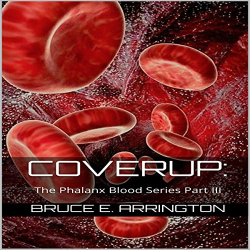 Coverup     The Phalanx Blood Series, Part III              By:                                                                                                                                 Bruce E. Arrington                               Narrated by:                                                                                                                                 James Simenc                      Length: 1 hr and 44 mins     2 ratings     Overall 5.0