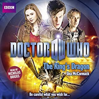 Doctor Who: The King's Dragon                   By:                                                                                                                                 Una McCormack                               Narrated by:                                                                                                                                 Nicholas Briggs                      Length: 5 hrs and 30 mins     3 ratings     Overall 4.7