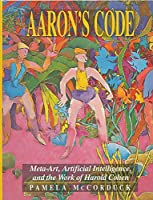 Aaron's Code: Meta-Art, Artificial Intelligence and the Work of Harold Cohen 0716721732 Book Cover