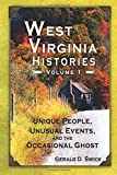 West Virginia Histories: Unique People, Unusual Events, and the Occasional Ghost (Volume 1)