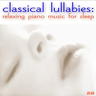 Classical Lullabies: Relaxing Piano Music for Sleep
