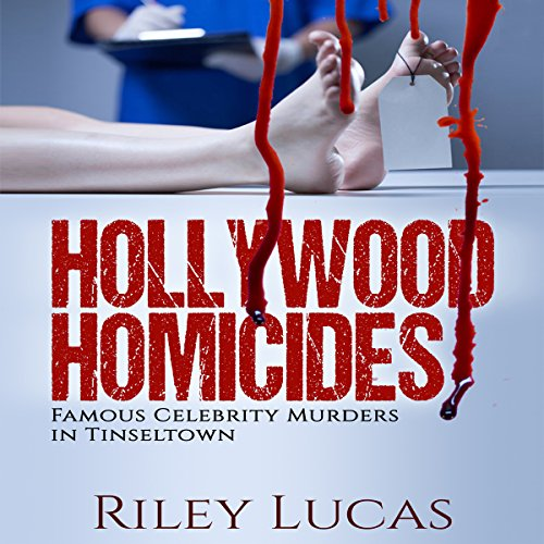 Hollywood Homicides: Famous Celebrity Murders in Tinseltown audiobook cover art