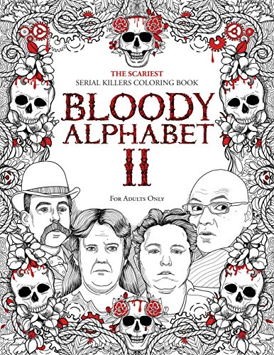 BLOODY ALPHABET 2: The Scariest Serial Killers Coloring Book. A True Crime Adult Gift - Full of Notorious Serial Killers. For Adults Only. (Serial Killer Trivia)