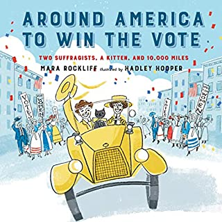 Around America to Win the Vote     Two Suffragists, a Kitten, and 10,000 Miles              Written by:                                                                                                                                 Mara Rockliff                               Narrated by:                                                                                                                                 Marge Sudheimer                      Length: 23 mins     Not rated yet     Overall 0.0