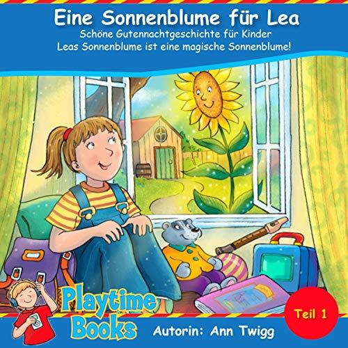 Eine Sonnenblume für Lea: Leas Sonnenblume ist eine magische Sonnenblume! [The Magic Sunflower: Lea and the Magic Sunflower] cover art