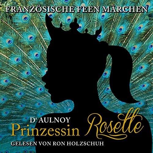 Prinzessin Rosette: Französische Feenmärchen