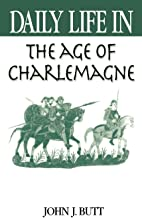 Daily Life in the Age of Charlemagne: