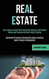 Real Estate: Earn Passive Income With Apartment Rentals, Multifamily Homes and Commercial Real Estate Flipping (Marketing ...