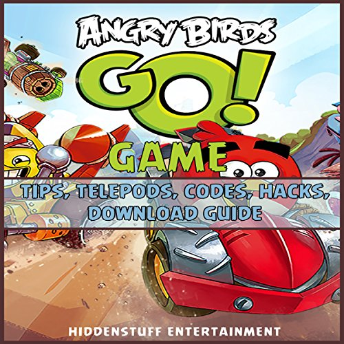 Angry Birds Go Game: Tips, Telepods, Codes, Hacks, Download Guide audiobook cover art