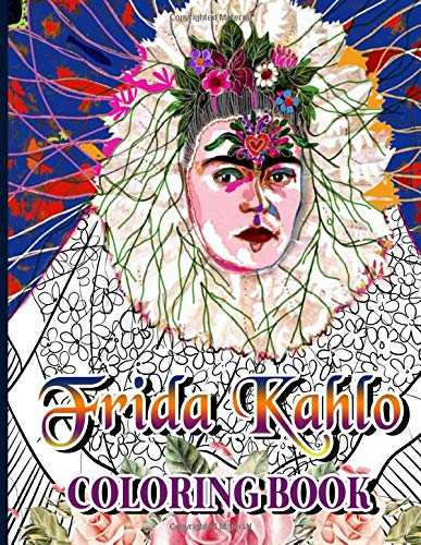 Frida Kahlo Coloring Book: Premium Frida Kahlo Adult Coloring Books For Men And Women With Exclusive Images