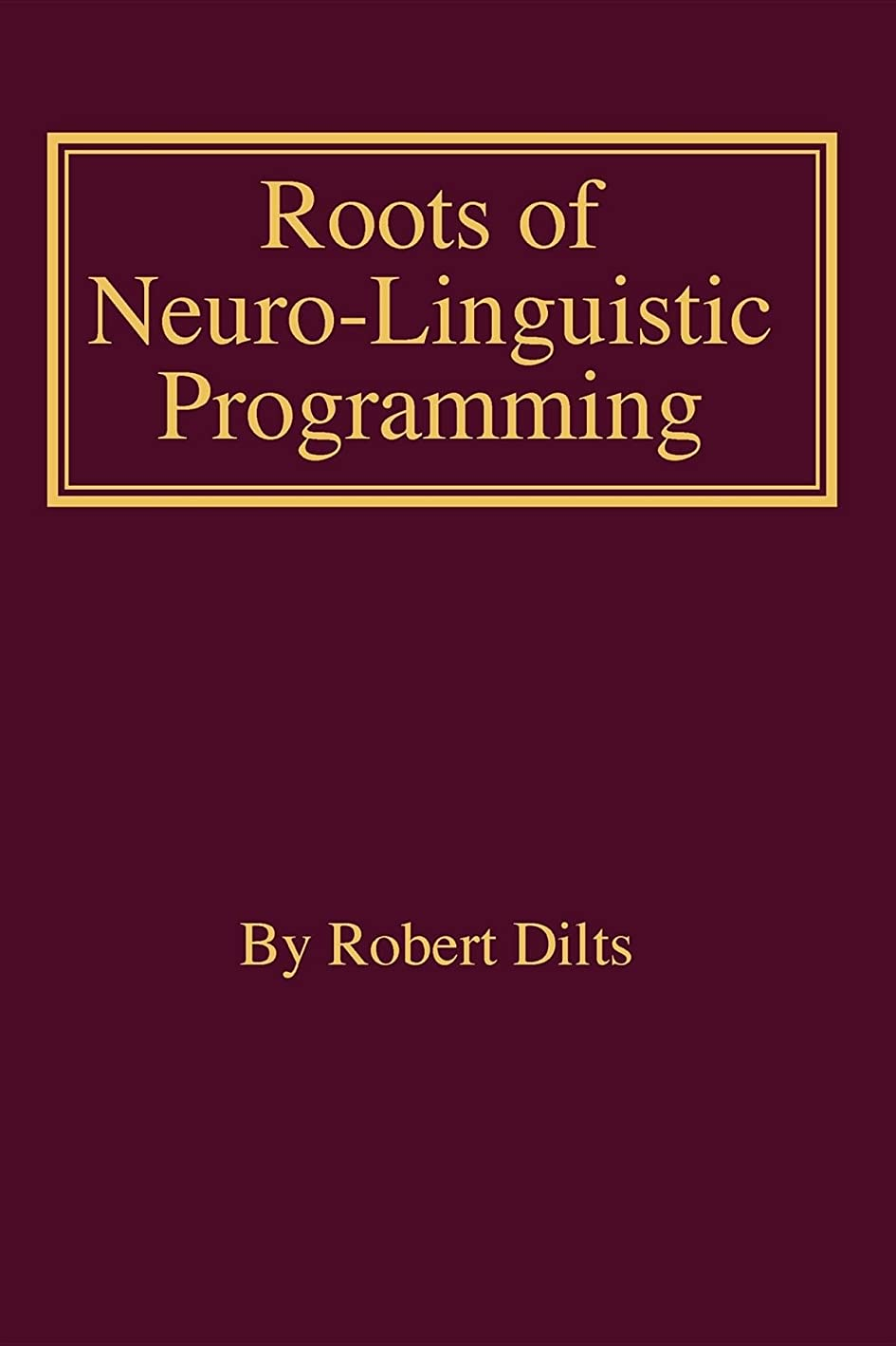 モチーフ希少性不快なRoots of Neuro-Linguistic Programming (English Edition)