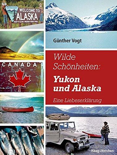 Wilde Schönheiten: Yukon und Alaska: Eine Liebeserklärung