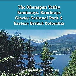 The Okanagan Valley, Kootenays, Kamloops, Glacier National Park & Eastern British Columbia audiobook cover art
