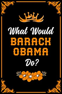 What Would Barack Obama Do?: Blank lined Journal Notebook for Writing Notes/Notepad/Diary   Perfect Gift for all Barack Ob...