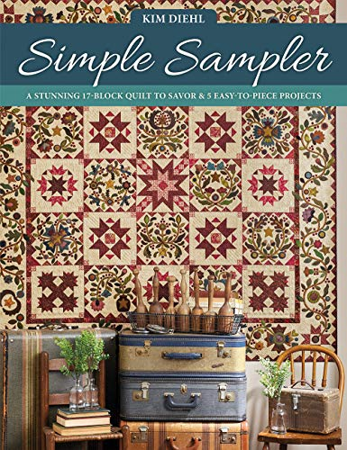 Simple Sampler: A Stunning 17-Block Quilt to Savor & 5 Easy-to-Piece Projects