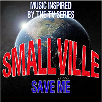 Smallville (Save Me): Music Inspired by the TV Series