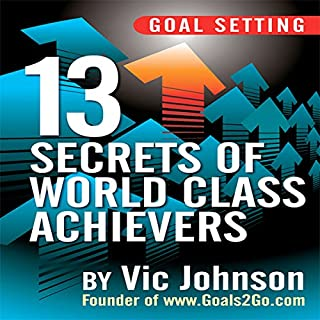 Goal Setting     13 Secrets of World Class Achievers              By:                                                                                                                                 Vic Johnson                               Narrated by:                                                                                                                                 Sean Pratt                      Length: 5 hrs and 3 mins     62 ratings     Overall 4.3