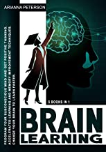 Brain Learning: 5 Books in 1: Program Your Subconscious Mind and Get Positive Thinking. Accelerated Learning and Memory Improvement Techniques. Change Your Brain to Learn Faster.
