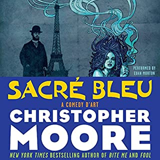 Sacre Bleu     A Comedy d'Art              Written by:                                                                                                                                 Christopher Moore                               Narrated by:                                                                                                                                 Euan Morton                      Length: 11 hrs and 40 mins     10 ratings     Overall 4.1