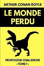 Le Monde Perdu - Professeur Challenger Tome 1: Le Roman à l'origine des films Jurassik Park et King Kong (French Edition)