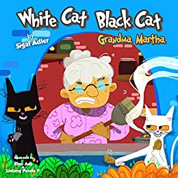 """""""WHITE CAT BLACK CAT """" Grandma Martha: Teach your kid patience (Bedtime story (picture books) Preschool: Ages 3 5 Book 4)"""