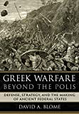 Greek Warfare beyond the Polis: Defense, Strategy, and the Making of Ancient Federal States