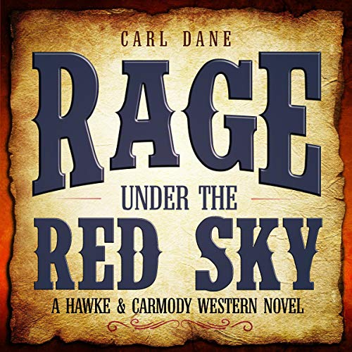 Rage Under the Red Sky     A Hawke & Carmody Western Novel, Book 3              By:                                                                                                                                 Carl Dane                               Narrated by:                                                                                                                                 Philip Benoit                      Length: 4 hrs and 33 mins     1 rating     Overall 5.0