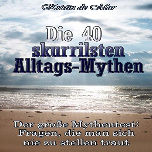 DIE 40 SKURRILSTEN ALLTAGSMYTHEN Titelbild