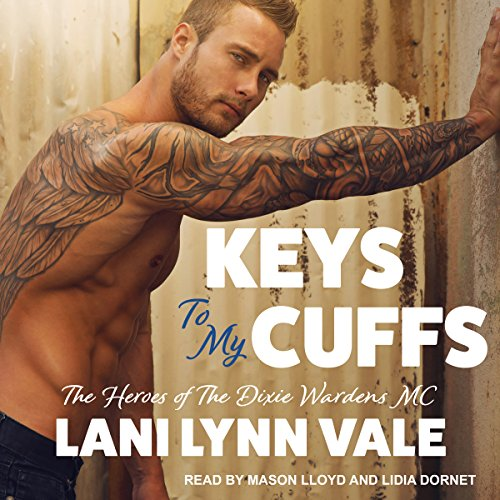 Keys to My Cuffs     Heroes of Dixie Wardens MC Series, Book 4              Written by:                                                                                                                                 Lani Lynn Vale                               Narrated by:                                                                                                                                 Lidia Dornet,                                                                                        Mason Lloyd                      Length: 6 hrs and 18 mins     Not rated yet     Overall 0.0