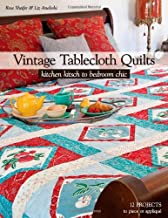Vintage Tablecloth Quilts: Kitchen Kitsch to Bedroom Chic • 12 Projects to Piece or Appliqué