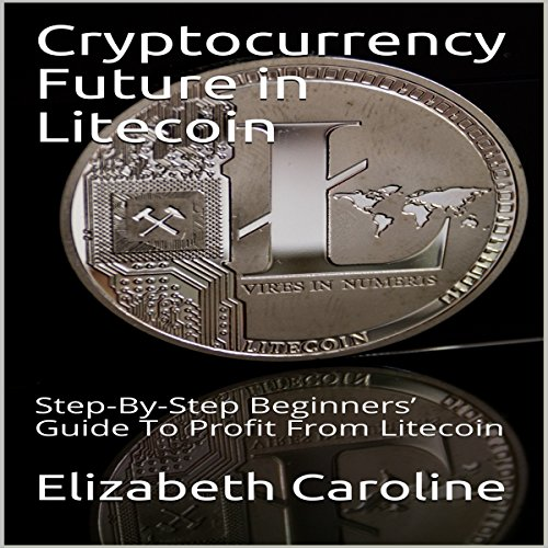 Cryptocurrency Future in Litecoin audiobook cover art